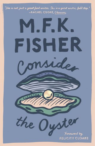 Consider the Oyster | M.F.K. Fisher