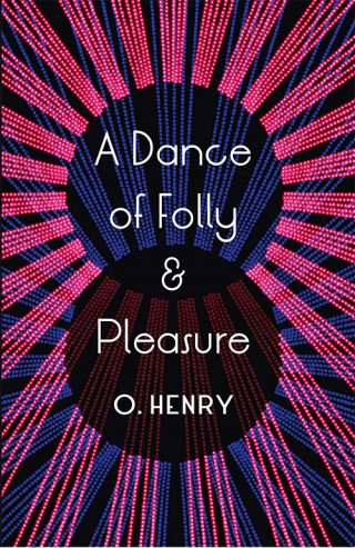 A Dance of Folly & Pleasure | O. Henry