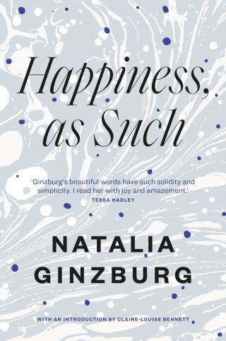 Happiness, As Such | Natalia Ginzburg