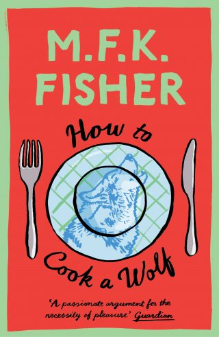 How to Cook a Wolf | M.F.K. Fisher