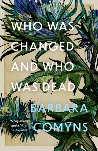 Who Was Changed and Who Was Dead | Barbara Comyns